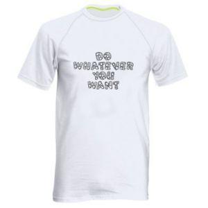 Męska koszulka sportowa Do whatever you want