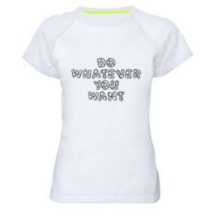 Damska koszulka sportowa Do whatever you want