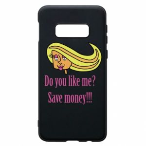 Phone case for Samsung S10e Do you like me? Save money!
