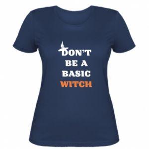 Damska koszulka Don't be a basic witch