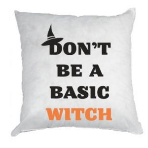 Poduszka Don't be a basic witch