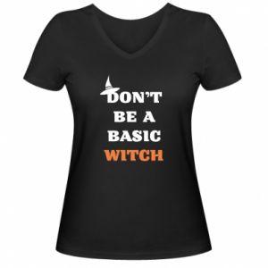 Damska koszulka V-neck Don't be a basic witch
