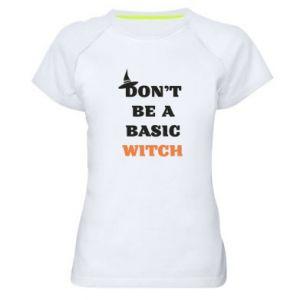Damska koszulka sportowa Don't be a basic witch