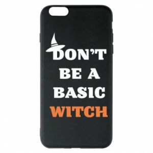 Etui na iPhone 6 Plus/6S Plus Don't be a basic witch