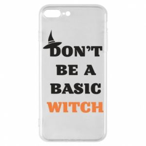 Etui na iPhone 7 Plus Don't be a basic witch