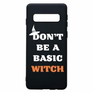 Phone case for Samsung S10 Don't be a basic witch