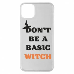 Etui na iPhone 11 Pro Max Don't be a basic witch
