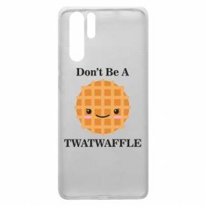 Etui na Huawei P30 Pro Don't be a twaffle