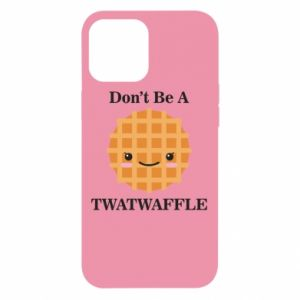 Etui na iPhone 12 Pro Max Don't be a twaffle