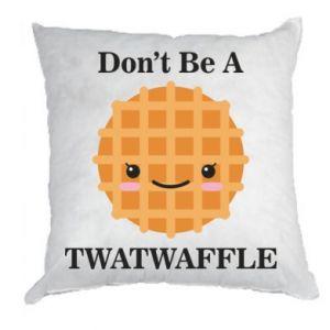 Poduszka Don't be a twaffle
