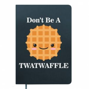 Notes Don't be a twaffle