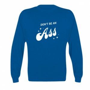 Kid's sweatshirt Don't be an ass