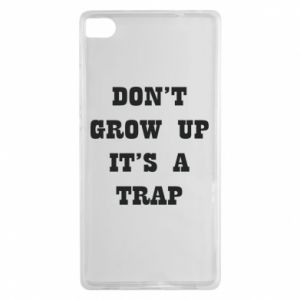 Huawei P8 Case Don't grow up