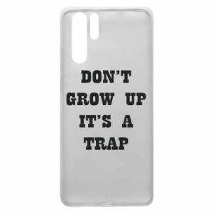 Huawei P30 Pro Case Don't grow up