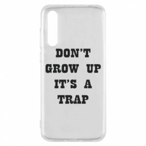 Huawei P20 Pro Case Don't grow up