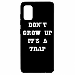 Samsung A41 Case Don't grow up
