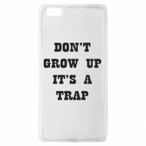 Huawei P8 Lite Case Don't grow up