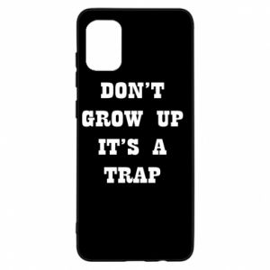 Samsung A31 Case Don't grow up