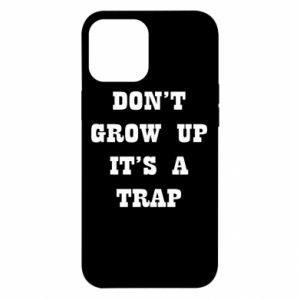 iPhone 12 Pro Max Case Don't grow up