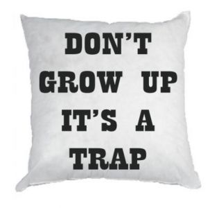Pillow Don't grow up