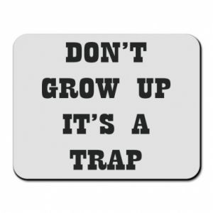 Mouse pad Don't grow up