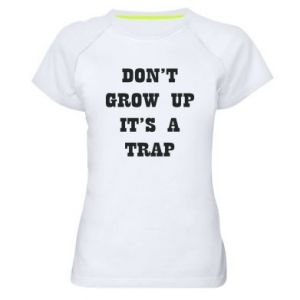 Women's sports t-shirt Don't grow up