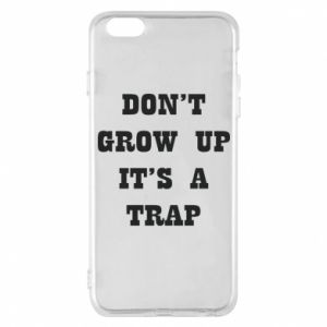 iPhone 6 Plus/6S Plus Case Don't grow up