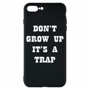 iPhone 8 Plus Case Don't grow up
