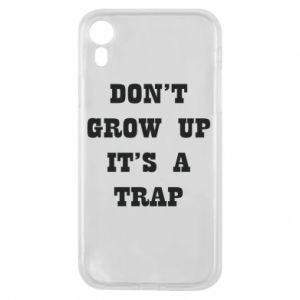 iPhone XR Case Don't grow up