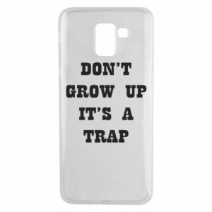 Samsung J6 Case Don't grow up