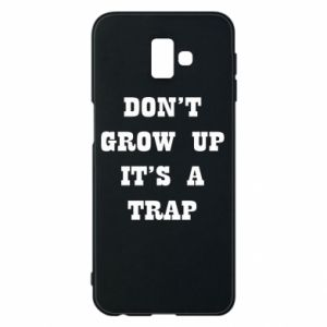 Samsung J6 Plus 2018 Case Don't grow up