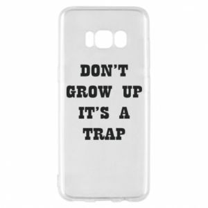Samsung S8 Case Don't grow up
