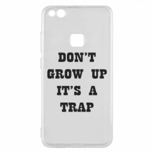 Huawei P10 Lite Case Don't grow up