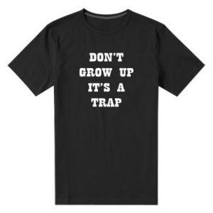 Męska premium koszulka Don't grow up