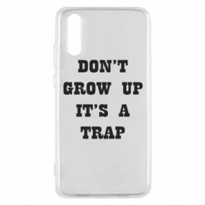 Huawei P20 Case Don't grow up