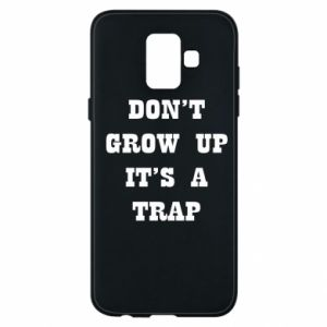 Samsung A6 2018 Case Don't grow up