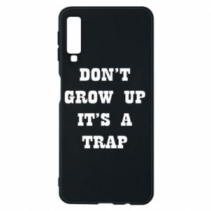 Samsung A7 2018 Case Don't grow up