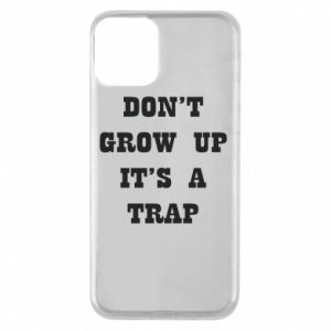 iPhone 11 Case Don't grow up