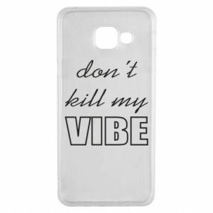 Etui na Samsung A3 2016 Don't kill my vibe