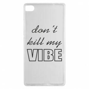 Etui na Huawei P8 Don't kill my vibe