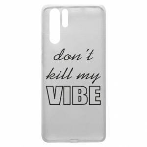 Etui na Huawei P30 Pro Don't kill my vibe
