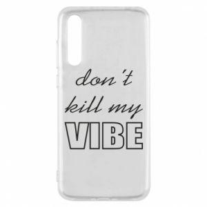 Etui na Huawei P20 Pro Don't kill my vibe
