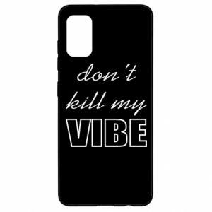 Etui na Samsung A41 Don't kill my vibe