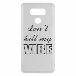 Etui na LG G6 Don't kill my vibe
