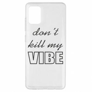 Etui na Samsung A51 Don't kill my vibe