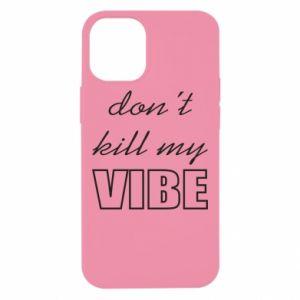 Etui na iPhone 12 Mini Don't kill my vibe
