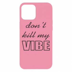 Etui na iPhone 12 Pro Max Don't kill my vibe