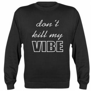 Sweatshirt Don't kill my vibe
