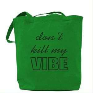 Bag Don't kill my vibe