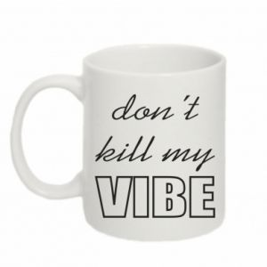 Kubek 330ml Don't kill my vibe